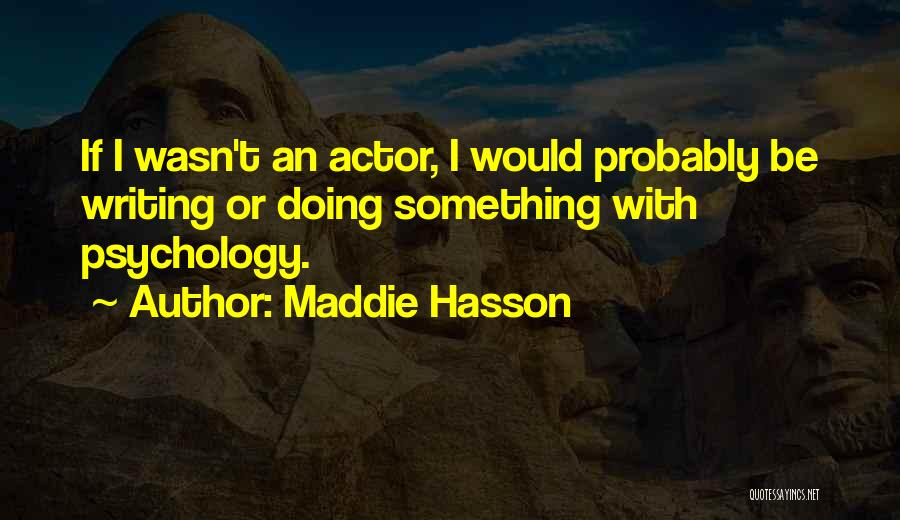 Maddie Hasson Quotes 1194996