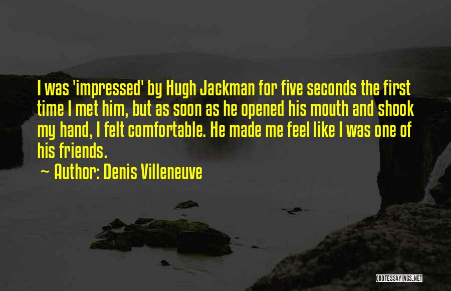 Made For Me Quotes By Denis Villeneuve