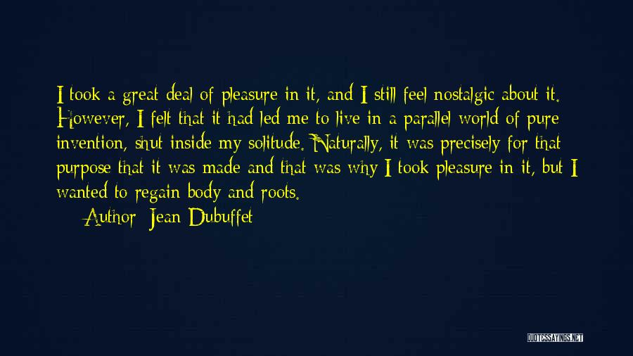 Made For Me Quotes By Jean Dubuffet