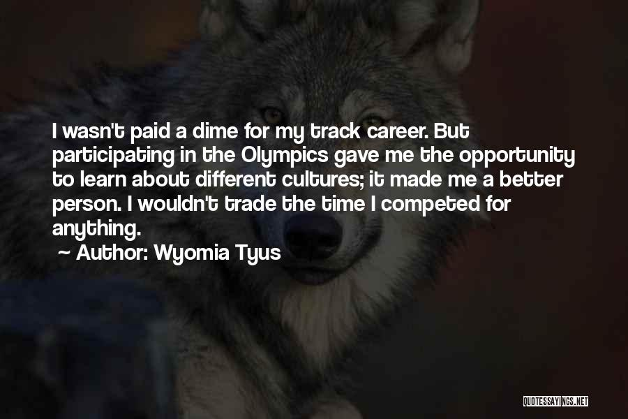 Made For Me Quotes By Wyomia Tyus