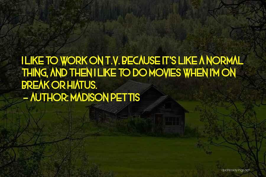 Madison Pettis Quotes 630759
