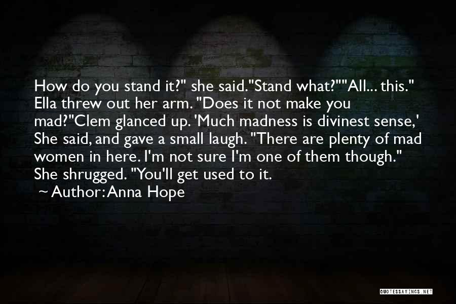 Madness And Sanity Quotes By Anna Hope