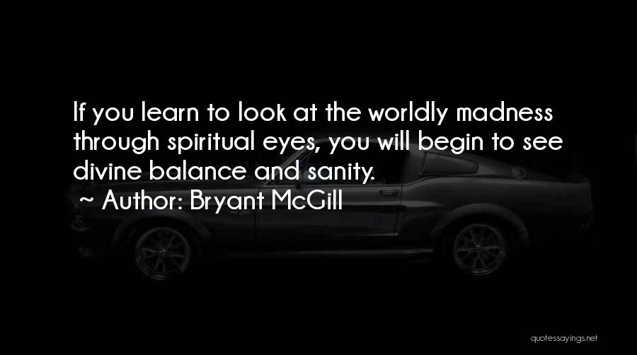 Madness And Sanity Quotes By Bryant McGill
