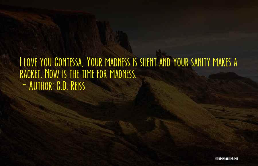 Madness And Sanity Quotes By C.D. Reiss