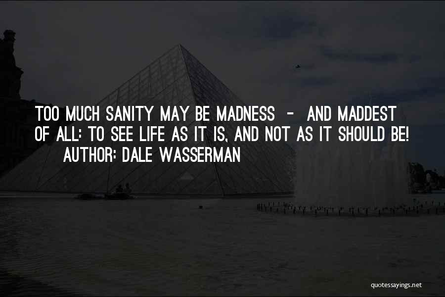 Madness And Sanity Quotes By Dale Wasserman