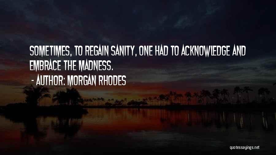 Madness And Sanity Quotes By Morgan Rhodes