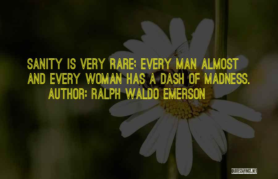 Madness And Sanity Quotes By Ralph Waldo Emerson