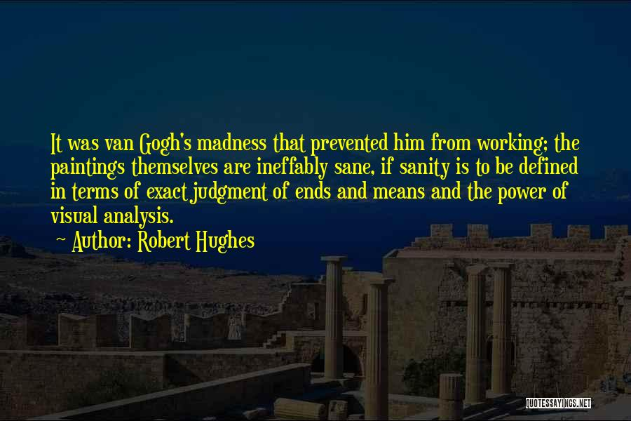 Madness And Sanity Quotes By Robert Hughes
