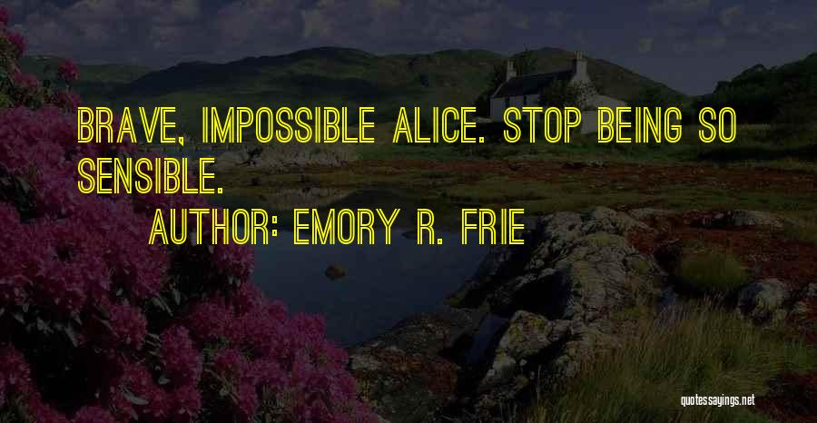 Madness From Alice In Wonderland Quotes By Emory R. Frie