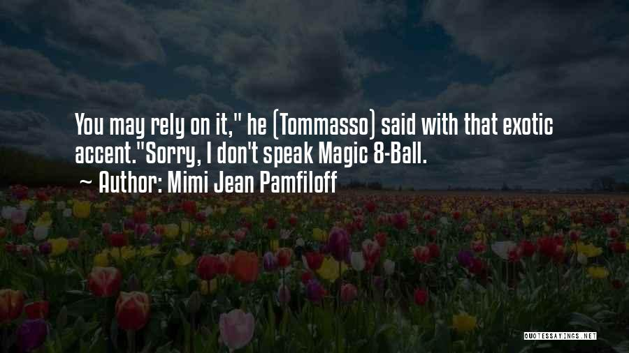 Magic 8 Ball Quotes By Mimi Jean Pamfiloff