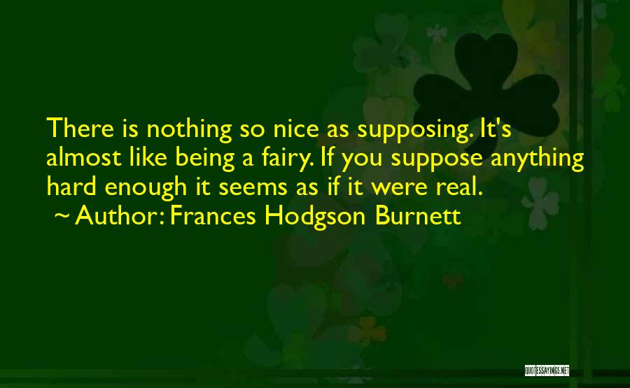 Magic Being Real Quotes By Frances Hodgson Burnett