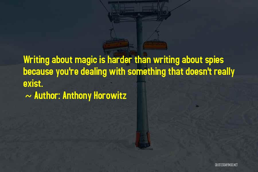 Magic Does Exist Quotes By Anthony Horowitz