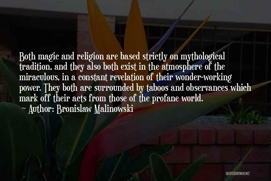 Magic Does Exist Quotes By Bronislaw Malinowski
