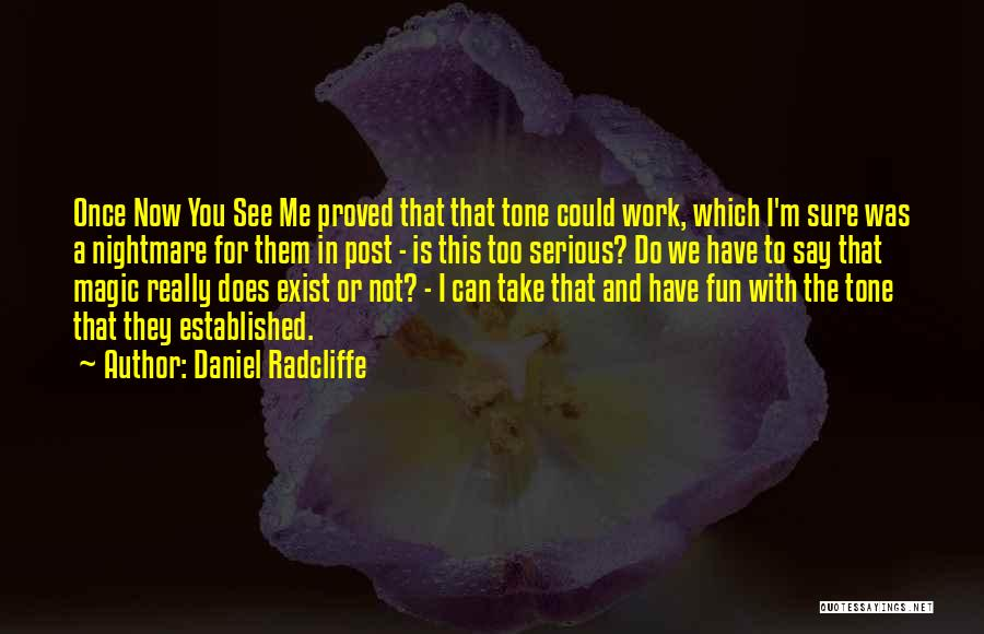 Magic Does Exist Quotes By Daniel Radcliffe