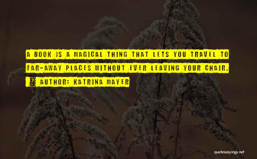 Magical Places Quotes By Katrina Mayer