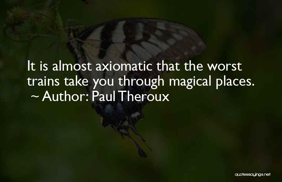 Magical Places Quotes By Paul Theroux