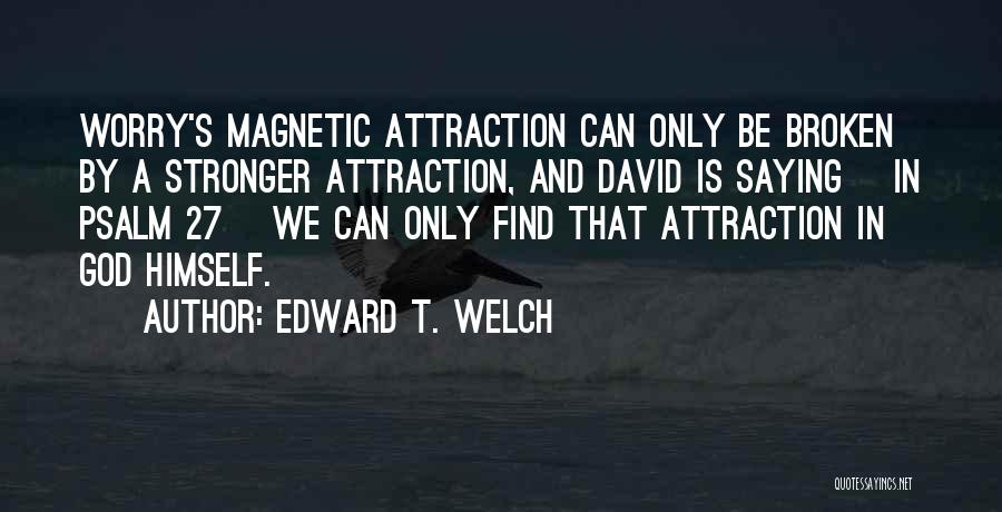 Magnetic Attraction Quotes By Edward T. Welch