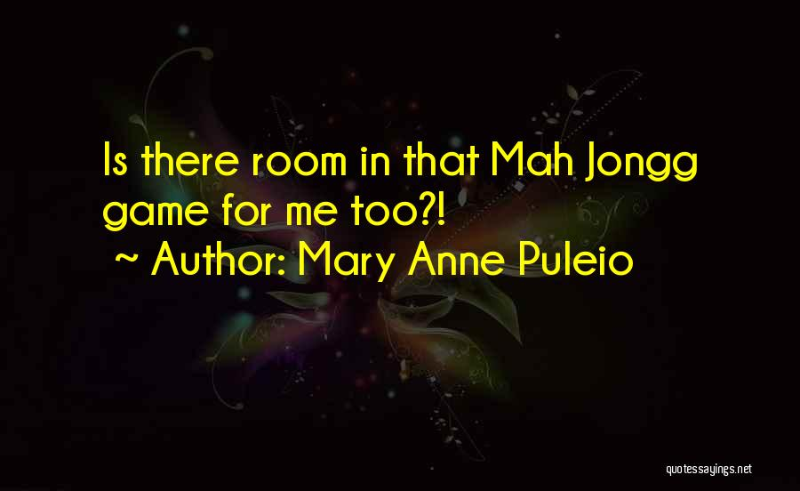 Mah Jongg Quotes By Mary Anne Puleio