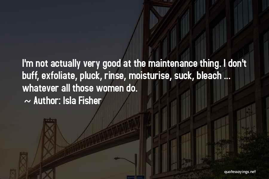 Maintenance Quotes By Isla Fisher