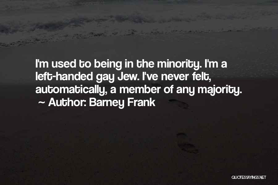 Majority Over Minority Quotes By Barney Frank