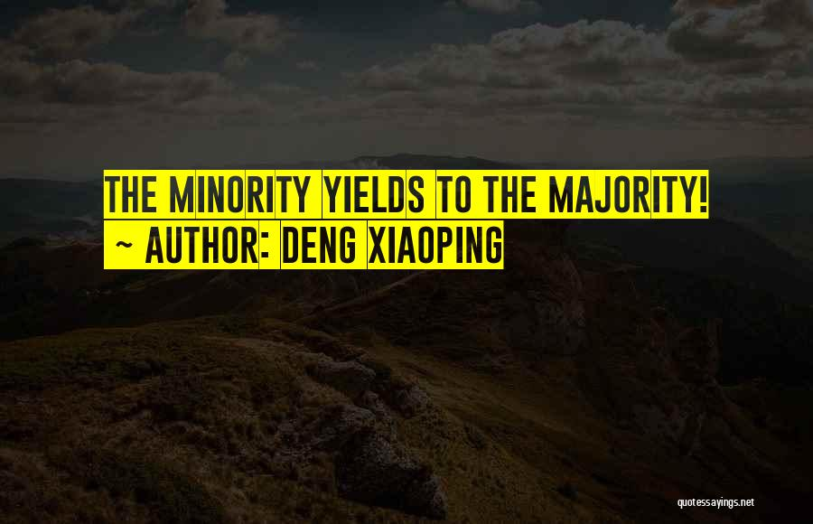 Majority Over Minority Quotes By Deng Xiaoping