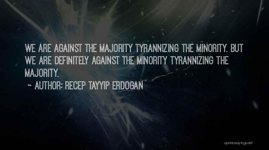 Majority Over Minority Quotes By Recep Tayyip Erdogan