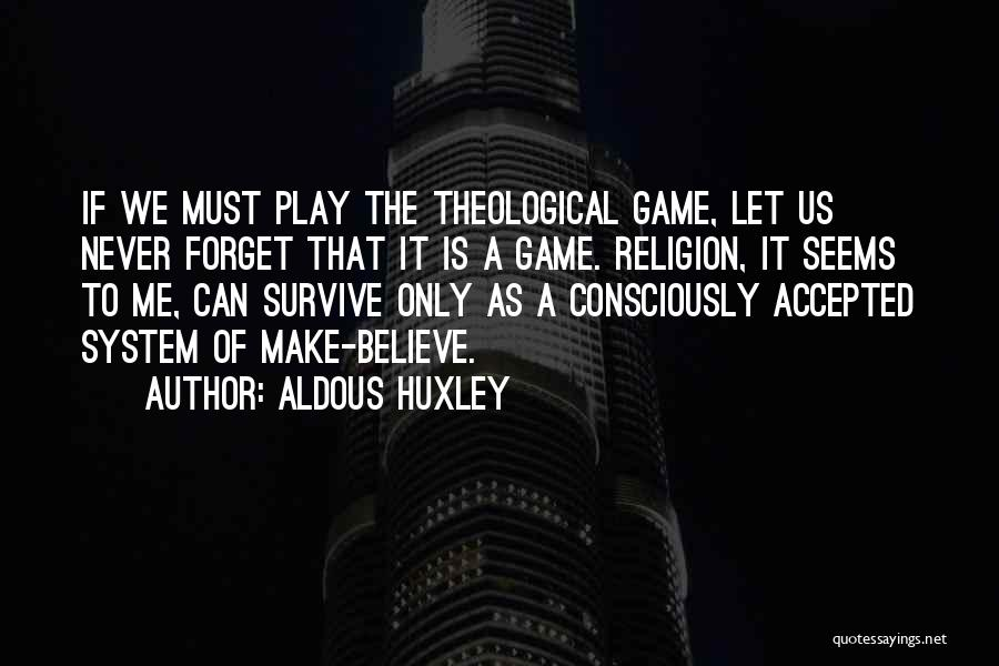 Make Believe Play Quotes By Aldous Huxley