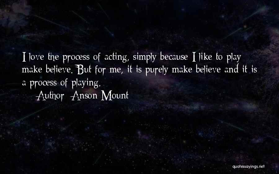 Make Believe Play Quotes By Anson Mount