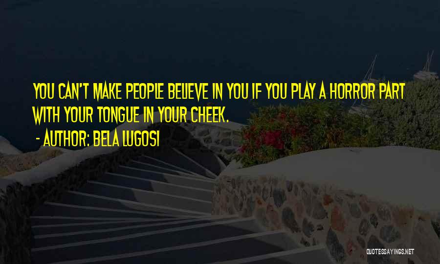 Make Believe Play Quotes By Bela Lugosi