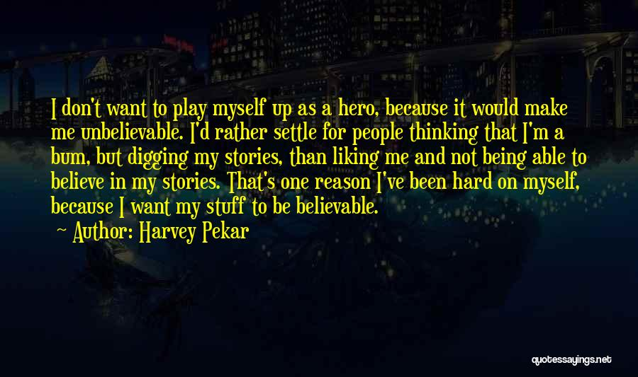 Make Believe Play Quotes By Harvey Pekar
