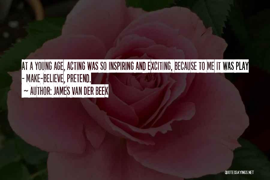 Make Believe Play Quotes By James Van Der Beek