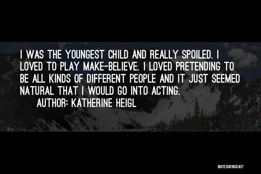 Make Believe Play Quotes By Katherine Heigl