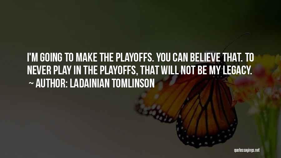 Make Believe Play Quotes By LaDainian Tomlinson