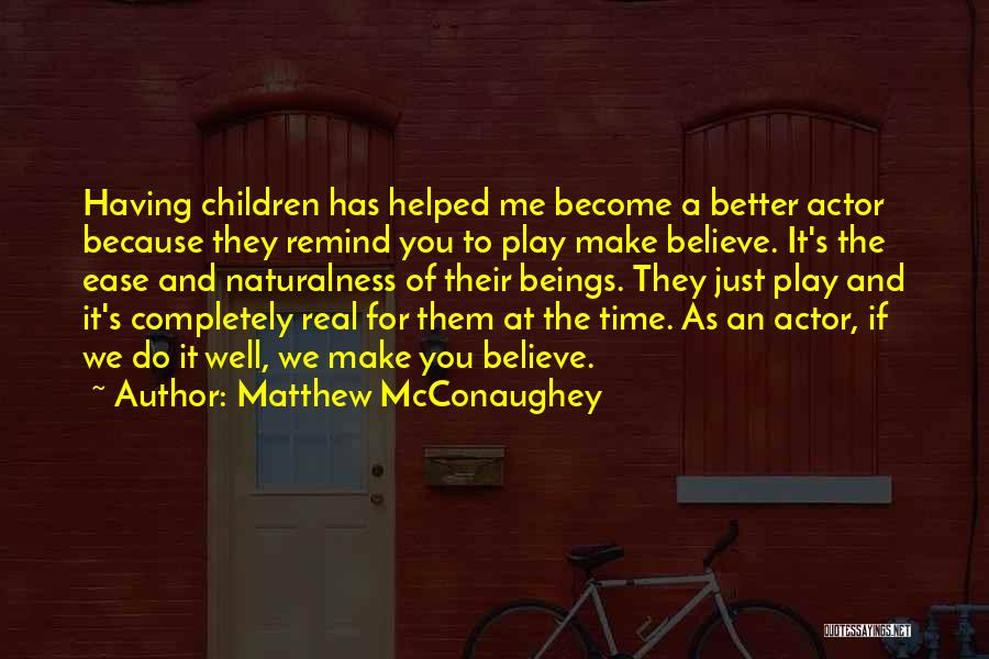 Make Believe Play Quotes By Matthew McConaughey