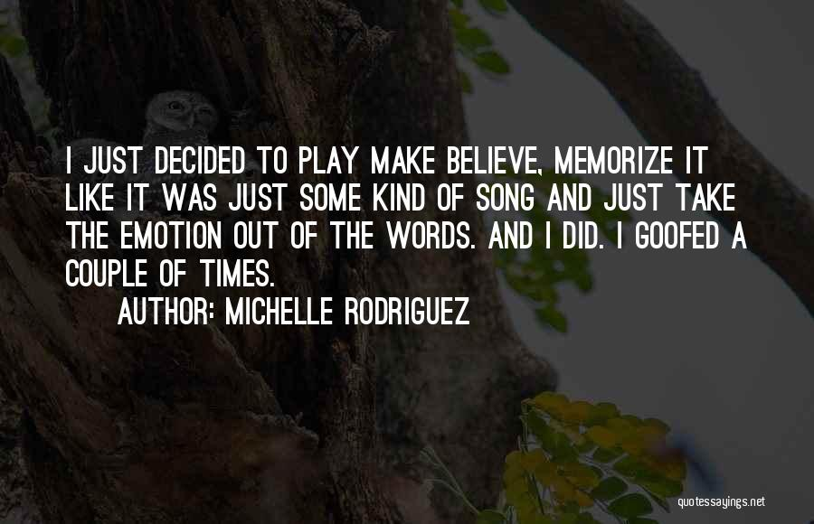 Make Believe Play Quotes By Michelle Rodriguez