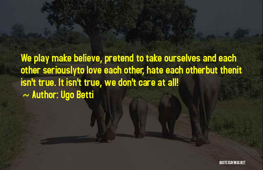 Make Believe Play Quotes By Ugo Betti