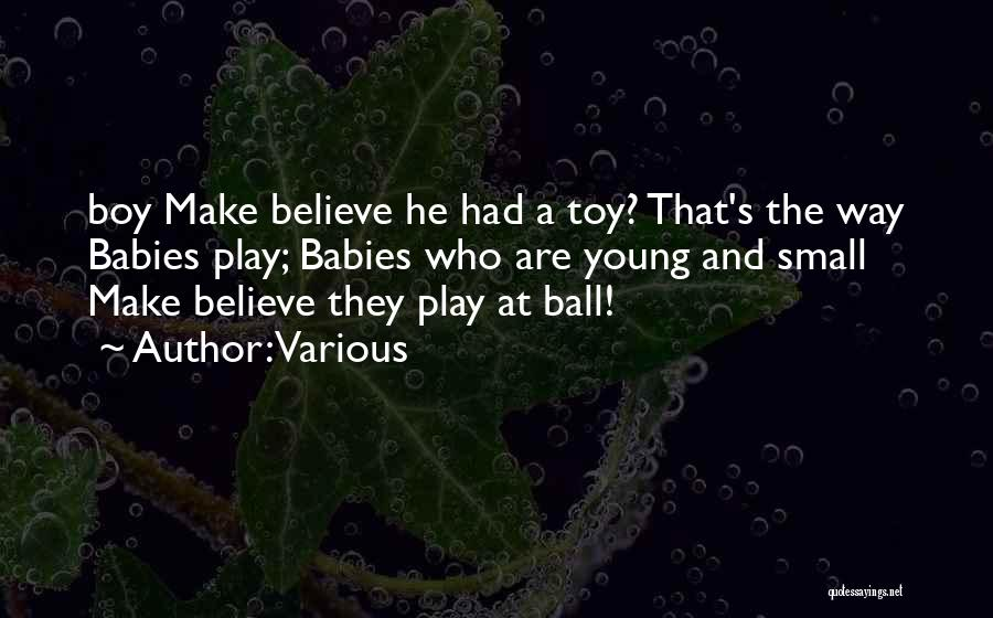Make Believe Play Quotes By Various