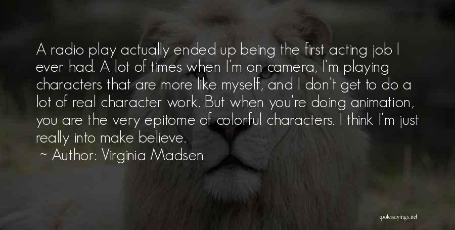 Make Believe Play Quotes By Virginia Madsen