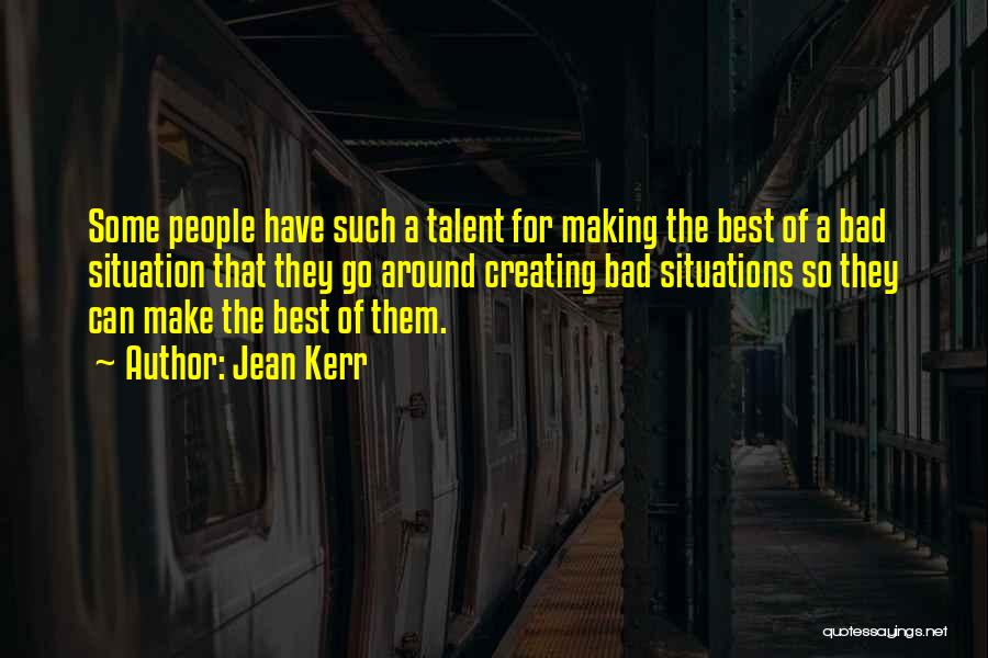 Make Best Bad Situation Quotes By Jean Kerr