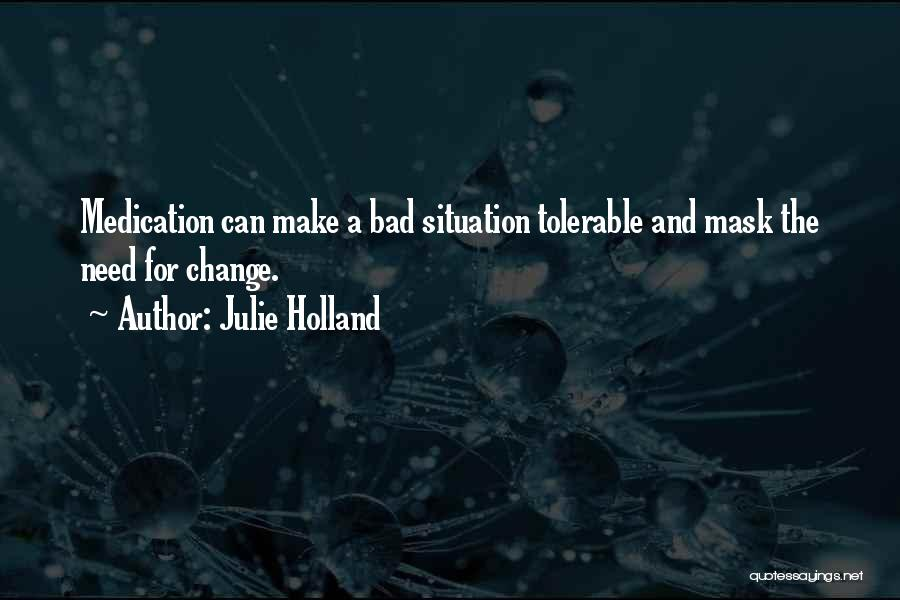 Make Best Bad Situation Quotes By Julie Holland
