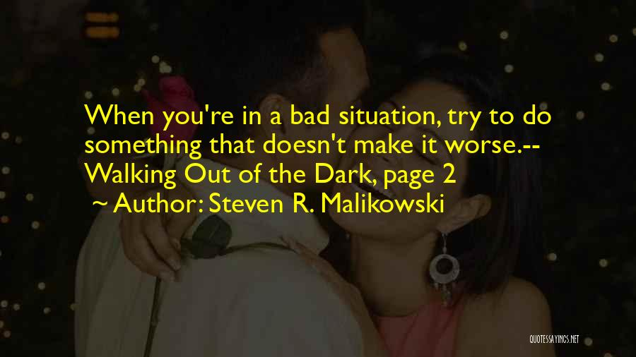 Make Best Bad Situation Quotes By Steven R. Malikowski
