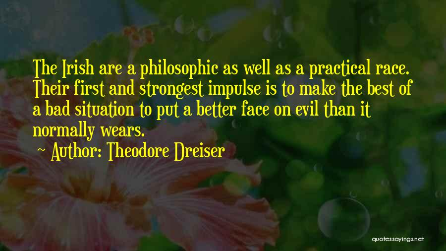 Make Best Bad Situation Quotes By Theodore Dreiser