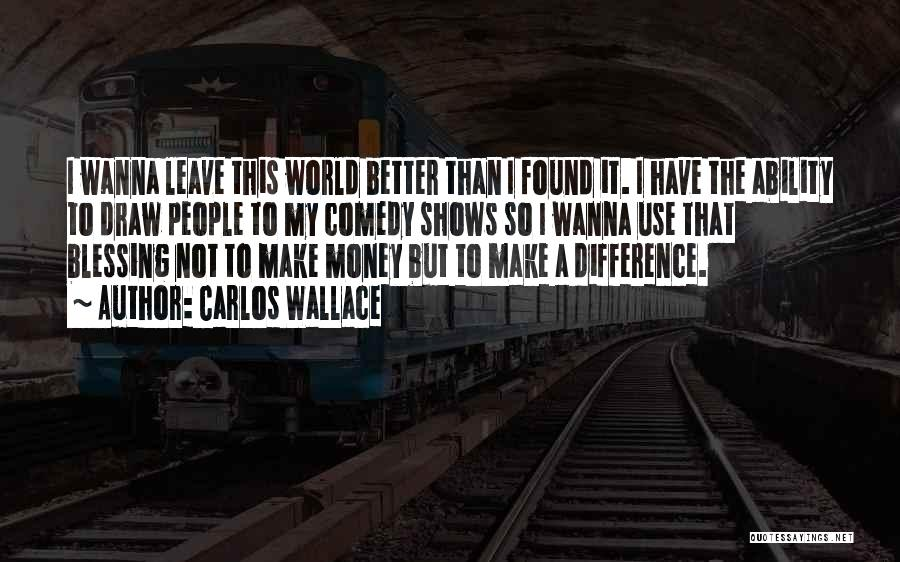 Make Difference Quotes By Carlos Wallace