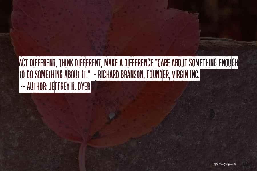 Make Difference Quotes By Jeffrey H. Dyer