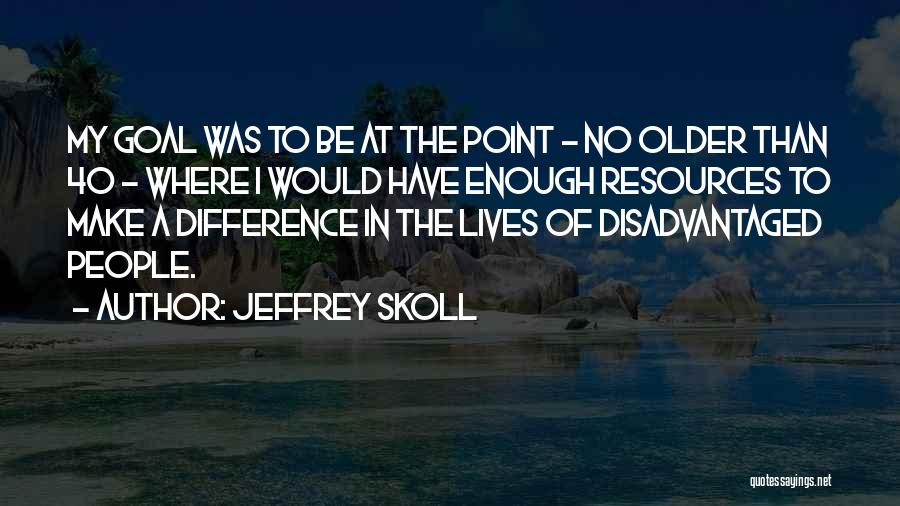 Make Difference Quotes By Jeffrey Skoll