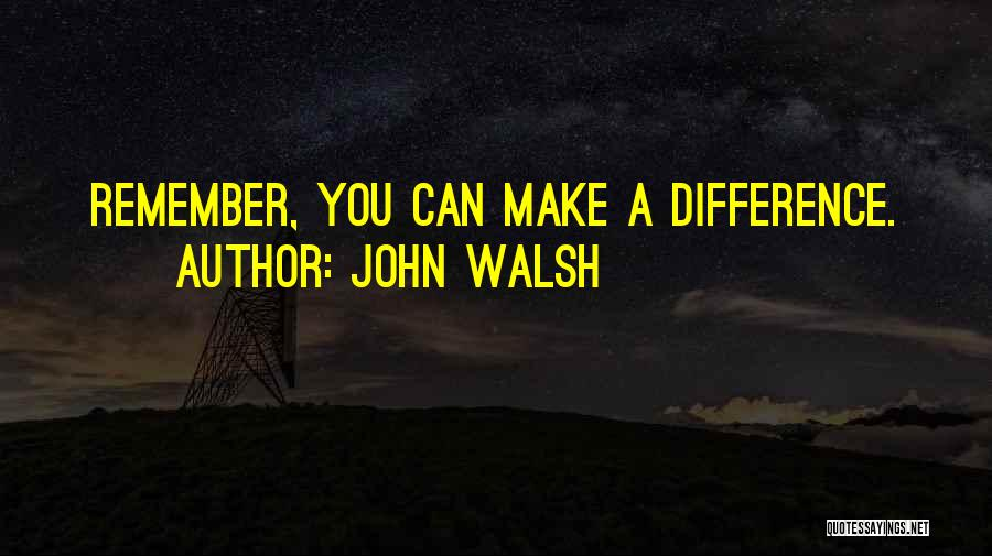 Make Difference Quotes By John Walsh