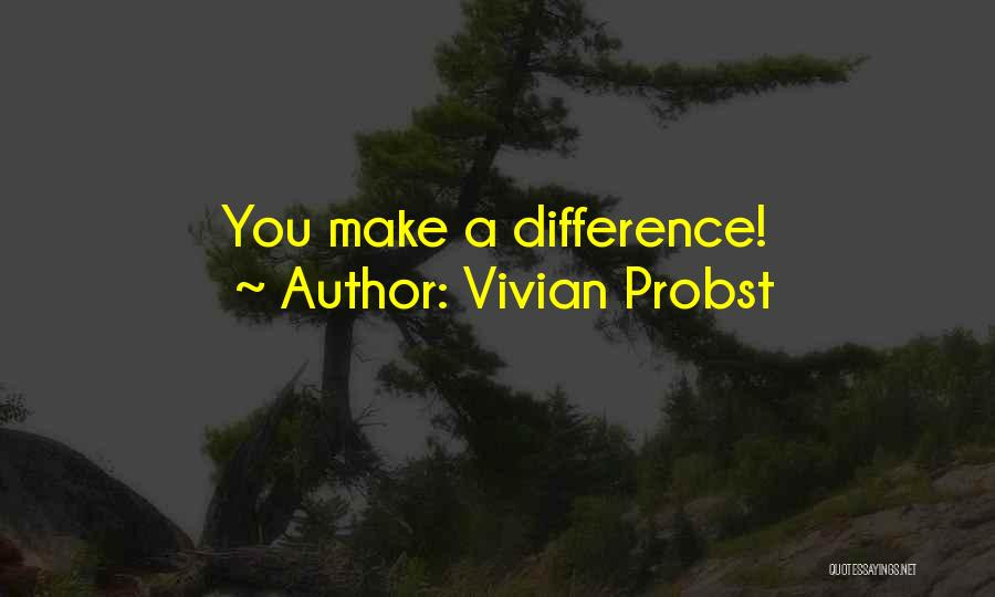Make Difference Quotes By Vivian Probst