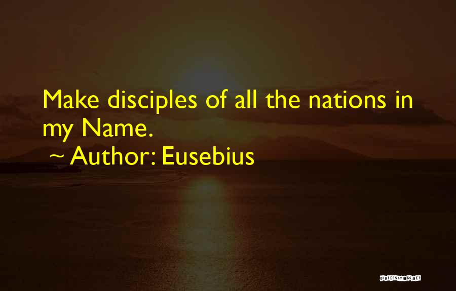 Make Disciples Quotes By Eusebius