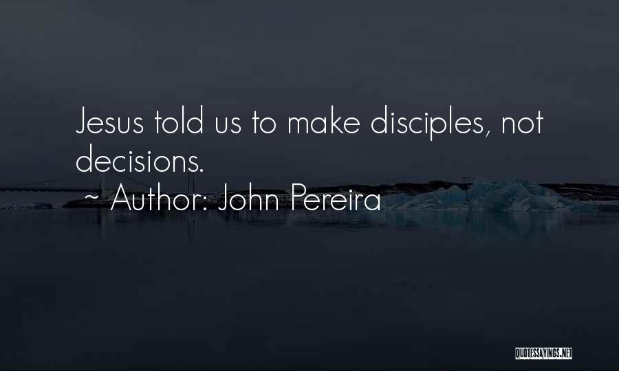 Make Disciples Quotes By John Pereira