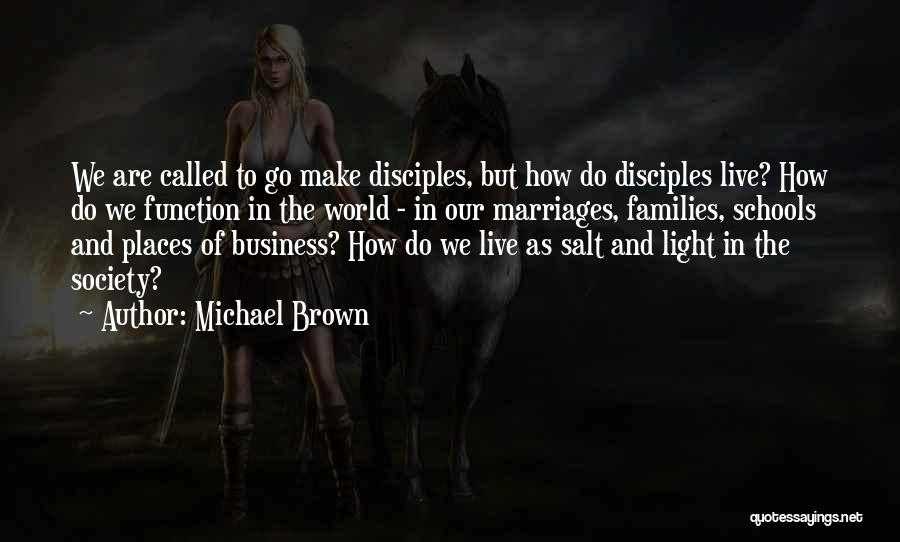 Make Disciples Quotes By Michael Brown